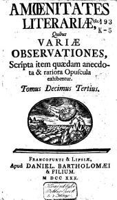 Amoenitates literariae, quibus variae observationes, scripta item quaedam anecdota et rariora opuscula exhibentur: Volume 7