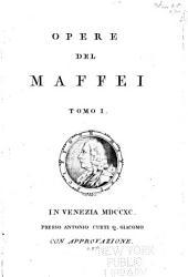 Opere del Maffei: Volume 1