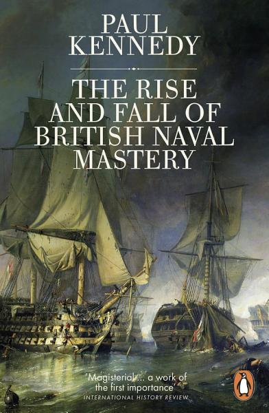 Download The Rise And Fall of British Naval Mastery Book