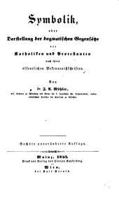 Symbolik, oder Darstellung der dogmatischen Gegensätze der Katholiken und Protestanten nach ihren öffentlichen Bekenntnissschriften. 6e, unveränderte Aufl