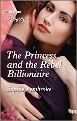 The Princess and the Rebel Billionaire