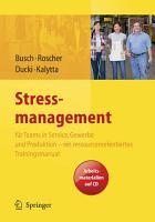Stressmanagement f  r Teams in Service  Gewerbe und Produktion   ein ressourcenorientiertes Trainingsmanual PDF