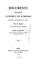 Documents relatifs aux mystères et jeux de personnages: représentés a Amiens pendant le xve siècles, tires de registres de l'Hotel-de-Ville d'Amiens