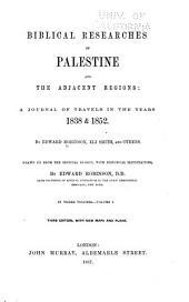 Biblical Researches in Palestine and the Adjacent Regions: A Journal of Travels in the Years 1838 & 1852 by Edward Robinson, Eli Smith and Others, Volume 1