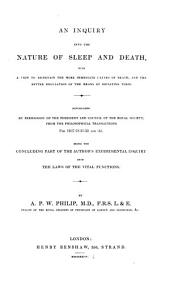 An Inquiry Into the Nature of Sleep and Death: With a View to Ascertain the More Immediate Causes of Death, and the Better Regulation of the Means of Obviating Them. Being the Concluding Part of the Author's Experimental Inquiry Into the Laws of the Vital Functions