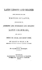 Latin Lessons and Reader ...: Introductory to Andrews and Stoddard's and Bullions' Latin Grammars, and Also to Nepos Or Caesar, and Krebs' Guide