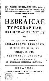 Iohannis Bernardi de Rossi ... De Hebraicae typographiae origine ac primitiis: sev antiquis ac rarissimis hebraicorum librorum editionibus seculi XV