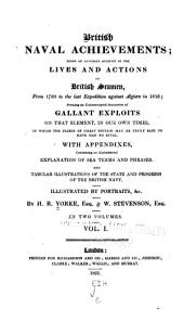 British Naval Achievements: Being an Accurate Account of the Lives and Actions of British Seaman from 1780 to the Last Expedition Against Algiers in 1816 : Forming an Uninterrupted Succession of Gallant Exploits on that Element, in Our Own Times in which the Fleets of Great Britain May be Truly Said to Have Had No Rival ...