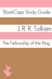 The Fellowship of the Ring: The Lord of the Rings: BookCaps Study Guide