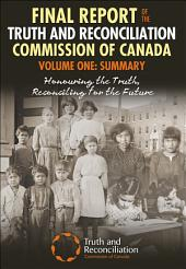Final Report of the Truth and Reconciliation Commission of Canada, Volume One: Summary: Honouring the Truth, Reconciling for the Future