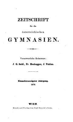 zeitschrift fur die osterreichisen gymnasien  verantwortliche redacteure  j  g  sedl  fr  hochegger  j  vahlen  einundzwanizigster jahrgang  1870  PDF