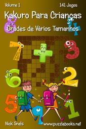 Kakuro Para Crianças Grades de Vários Tamanhos - Volume 1 - 141 Jogos