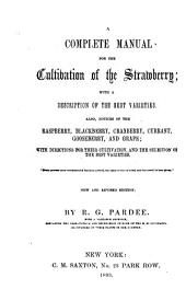 A Complete Manual for the Cultivation of the Strawberry: With a Description of the Best Varieties : Also, Notices of the Raspberry, Blackberry, Cranberry, Currant, Gooseberry, and Grape ...