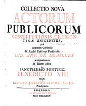Collectio nova Actorum Publicorum Constitutionis Clementinae Unigenitus, post nuperam Cardinalis ... L. A. de Noailles acceptationem in lucem, edita ... a R. J. du Bois, etc