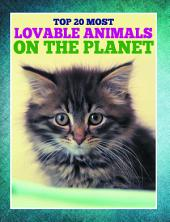 Top 20 Most Lovable Animals On The Planet: Children's Books and Bedtime Stories For Kids Ages 3-8 for Early Reading