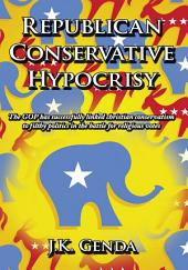 Republican Conservative Hypocrisy: The GOP has successfully linked christian conservatism to filthy politics in the battle for religious votes