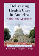 Delivering Health Care in America  A Systems Approach Book