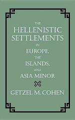 The Hellenistic Settlements in Europe, the Islands, and Asia Minor