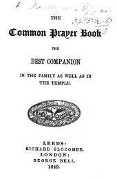 The Common Prayer Book the Best Companion in the Family as Well as in the Temple. [Edited by W. F. Hook.]