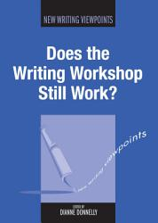 Does The Writing Workshop Still Work  Book PDF