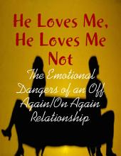 He Loves Me, He Loves Me Not - The Emotional Dangers of an Off Again/On Again Relationship