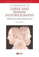 A Companion to Greek and Roman Historiography PDF