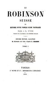 Le Robinson suisse: ou, Histoire d'une famille suisse naufragée par J.-R. Wyss, Volumes1à2