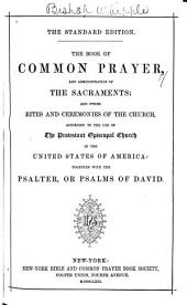 The Book of Common Prayer, and Administration of the Sacraments, and Other Rites and Ceremonies of the Church: Together with the Psalter Or Psalms of David