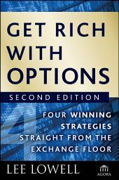 Get Rich with Options: Four Winning Strategies Straight from the Exchange Floor, Edition 2
