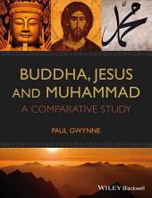 Buddha, Jesus and Muhammad: A Comparative Study