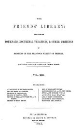 The Friends' Library: Comprising Journals, Doctrinal Treatises , and Other Writings of Members of the Religious Society of Friends: Volume 13