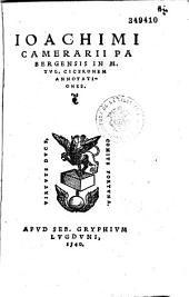 Ioachimi Cameraii... In M. Tul. Ciceronem annotationes