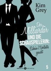 Der Milliardär und die Schauspielerin: (Schein-)Verlobte gesucht, 5