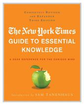 The New York Times Guide to Essential Knowledge: A Desk Reference for the Curious Mind, Edition 3