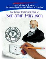 How to Draw the Life and Times of Benjamin Harrison PDF