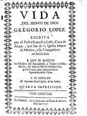 Vida del siervo de Dios Gregorio Lopez ... A que se añaden los Escritos del Apocalypsi y Tesoro de Medicina del mismo ... G. Lopez ... Quarta impression. MS. note
