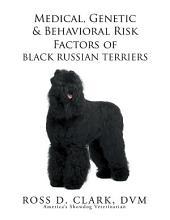 Medical, Genetic & Behavioral Risk Factors of Black Russian Terriers
