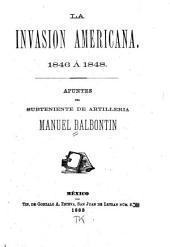 La invasion americana. 1846 á 1848: Apuntes del subteniente de artilleria Manuel Balbontin