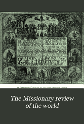 The Missionary Review of the World: Volume 31