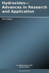 Hydroxides—Advances in Research and Application: 2013 Edition