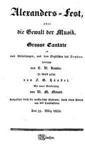 Alexanders Fest, oder die Gewalt der Musik: Große Cantate in 2 Abtheilungen : [Textbuch]