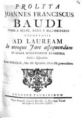Prolyta Joannes Franciscus Baudi comes a Selve, baro a Bellisripario Vigonensis ad lauream in utroque jure assequendam in Regia Scientiarum Academia publice disputabat. anno 1754., die 3. Quintilis, hora 6. pomeridiana
