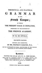 A theoretical and practical grammar of the French tongue ... Eleventh edition. Revised and corrected by Stephen Pasquier