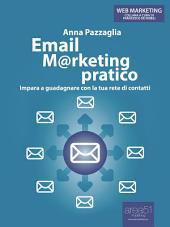 Email Marketing pratico: Impara a guadagnare con la tua rete di contatti
