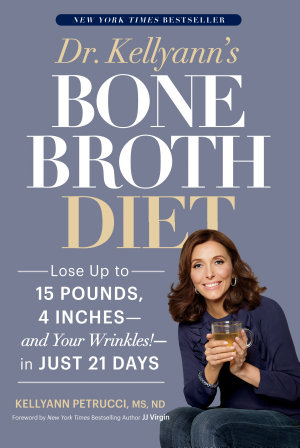 Dr  Kellyann s Bone Broth Diet