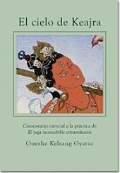 """El cielo de Keajra: Comentario esencial a la práctica de """"El yoga inconcebible extraordinario"""""""