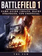 Battlefield 1: Game Guide Cheats, Hacks, Strategies, Tips Unofficial: Beat Opponents & Get Tons of Weapons!