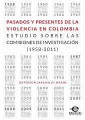 Pasados y presentes de la violencia en Colombia: Estudios sobre las comisiones de investigación (19582011)
