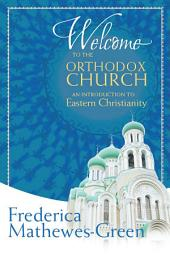 Welcome to the Orthodox Church: An Introduction to Eastern Christianity