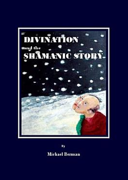 Divination and the Shamanic Story PDF